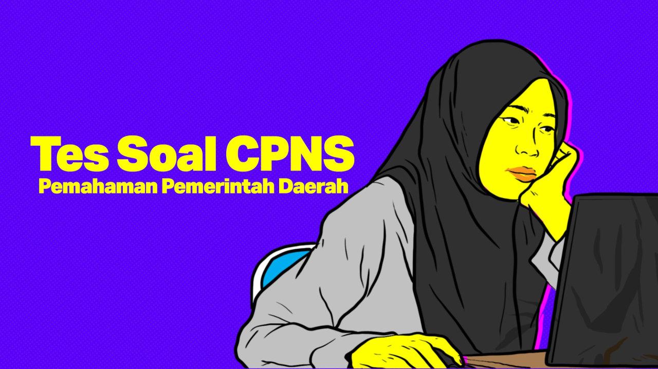 TES SOAL CPNS: Pemahaman Pemerintah Daerah