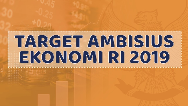 Target Ambisius Ekonomi RI 2019