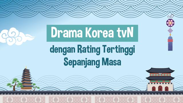 Infografik: Drama Korea tvN dengan Rating Tertinggi Sepanjang Masa (109642)