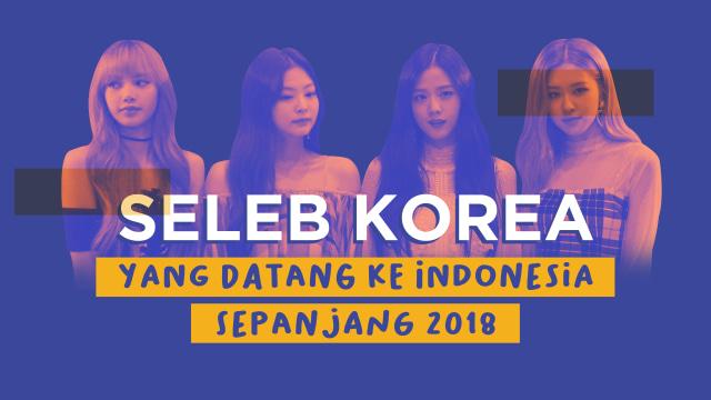 Seleb Korea yang Datang ke Indonesia Sepanjang 2018
