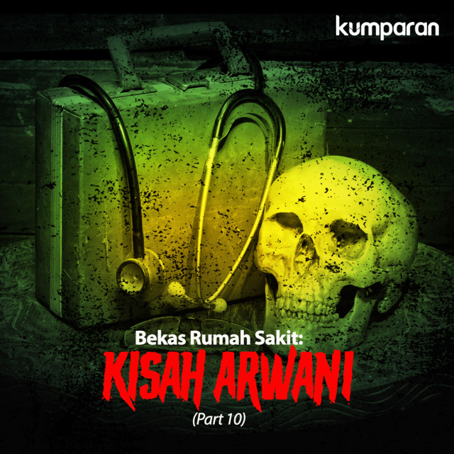 Bekas Rumah Sakit: Kisah Arwani (Part 10) (39384)