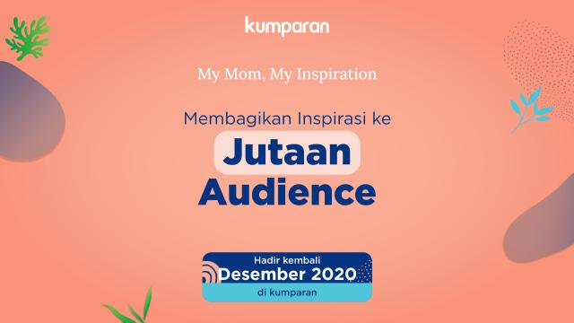 My Mom My Inspiration 2020 Segera Hadir: Perayaan Hari Ibu Penuh Inspirasi (85438)