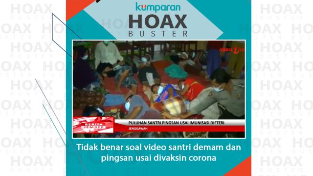 Hoaxbuster: Soal Video Santri Demam dan Pingsan Usai Divaksin Corona  (458204)
